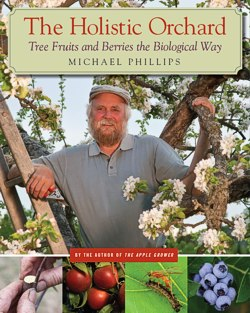 The Holistic Orchard: Growing Tree Fruits and Berries the Biological Way by Michael Phillips